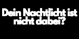 Kein Problem! Schreibe einfach eine Mail an info@nachtlicht-kinder.de und wir versuchen die Schlummerleuchte zu bekommen. Damit wir Sie für Dich testen können.